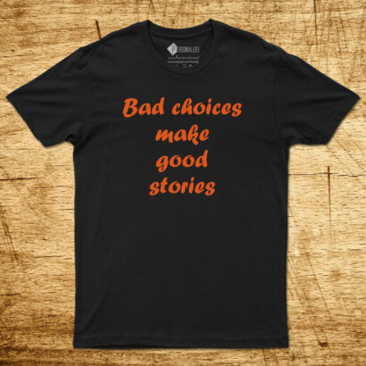 T-shirt Bad choices make good stories homem/Mulher