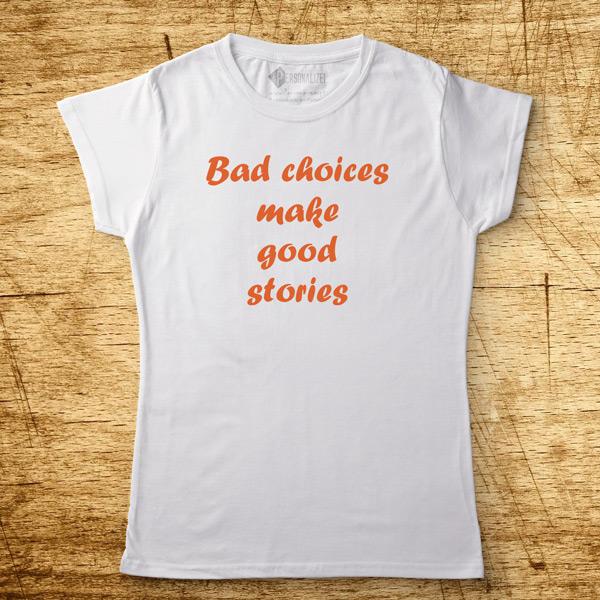 T-shirt Bad choices make good stories homem/Mulher